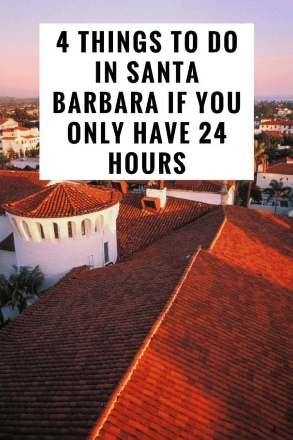 Four things to do in Santa Barbara if you only have 24 hours to spend there.